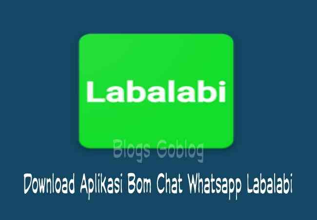 Download Aplikasi Bom Chat Whatsapp (WA) Labalabi Serta Cara Menggunakan nya Terbaru
