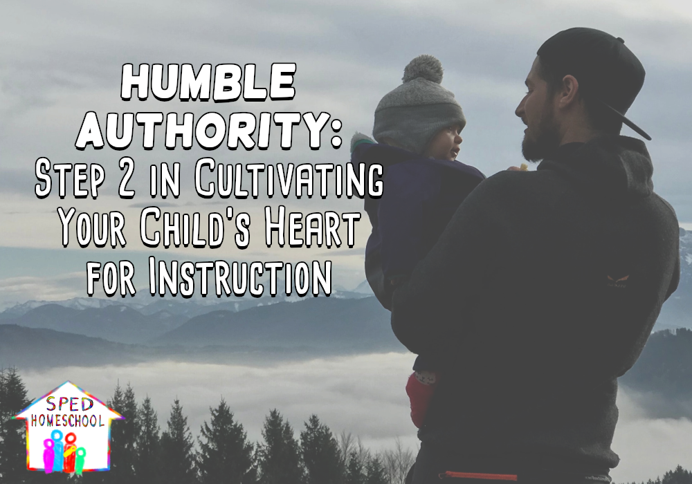 Humble Authority: Step 2 in Cultivating Your Child's Heart for Instruction