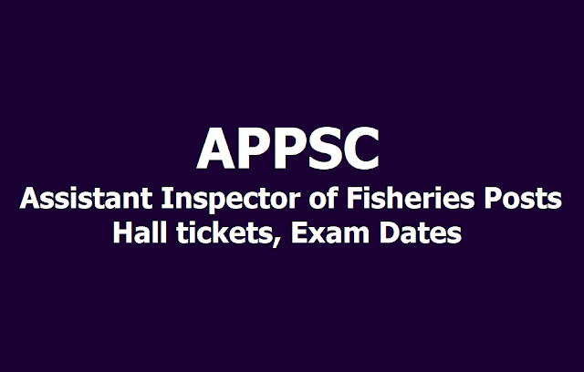 APPSC Assistant Inspector of Fisheries Posts Hall tickets, Exam Dates 2019