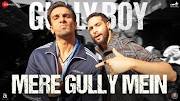 Mere Gully Mein Song Video Gully Boy