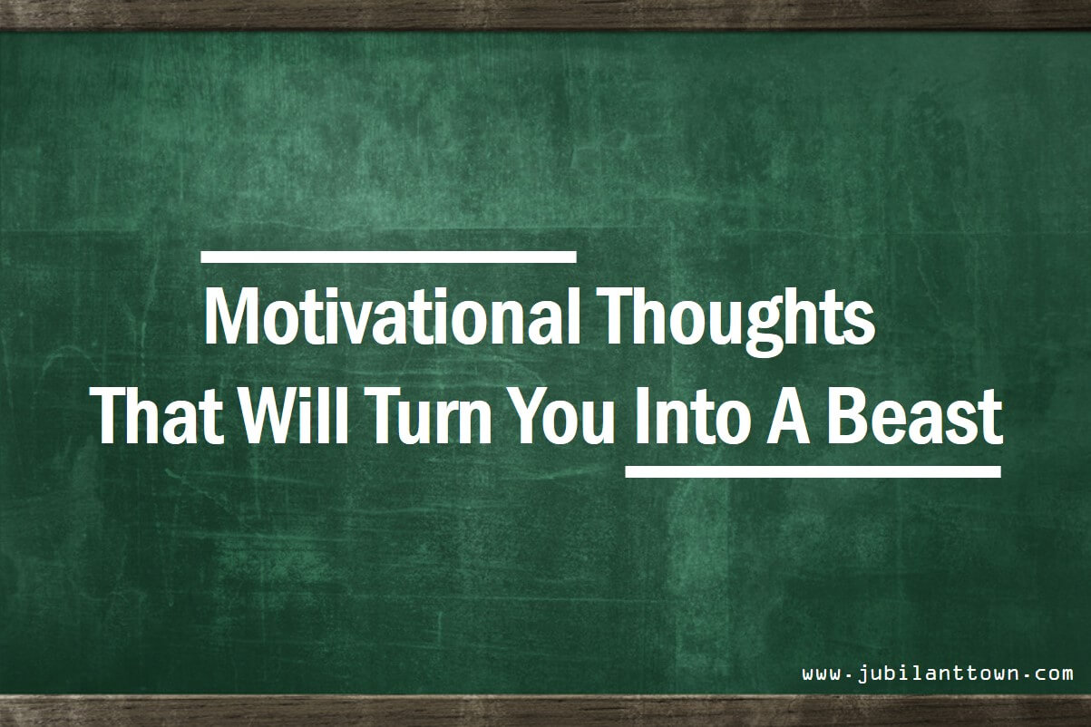 Motivational Thoughts 67 Motivational Thoughts For Today To Turn Yourself Into A Beast
