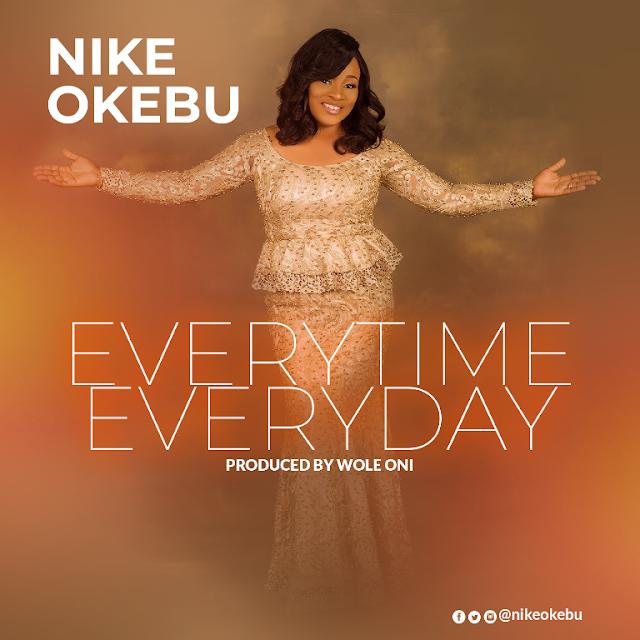 DOWNLOAD MP3: Nike Okebu - 'Everytime, Everyday' [Produced by Wole Oni] || @nikeokebu @iamwoleoni