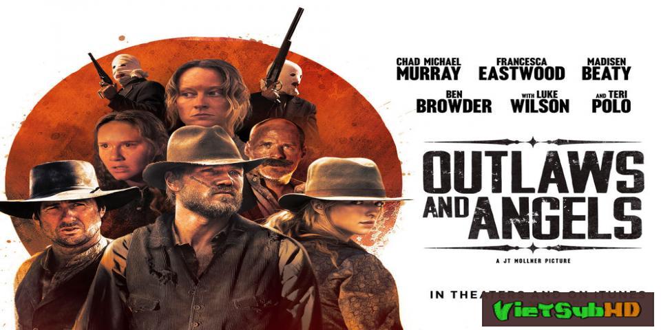 Phim Kẻ Cướp Và Thiên Thần VietSub HD | Outlaws And Angels 2016