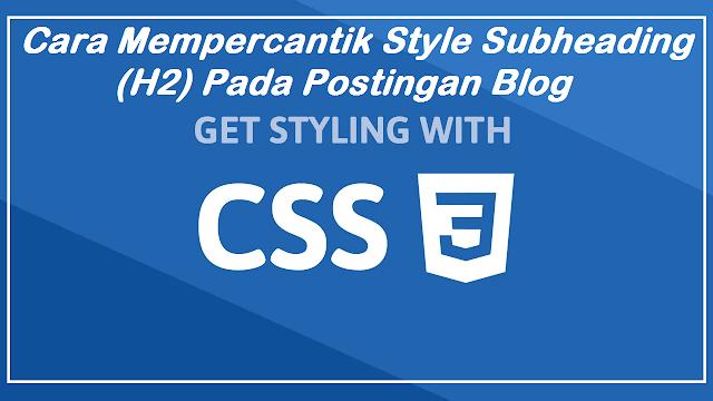 Cara Mudah Modivikasi Style Subheading (H2) Pada Postingan Blog
