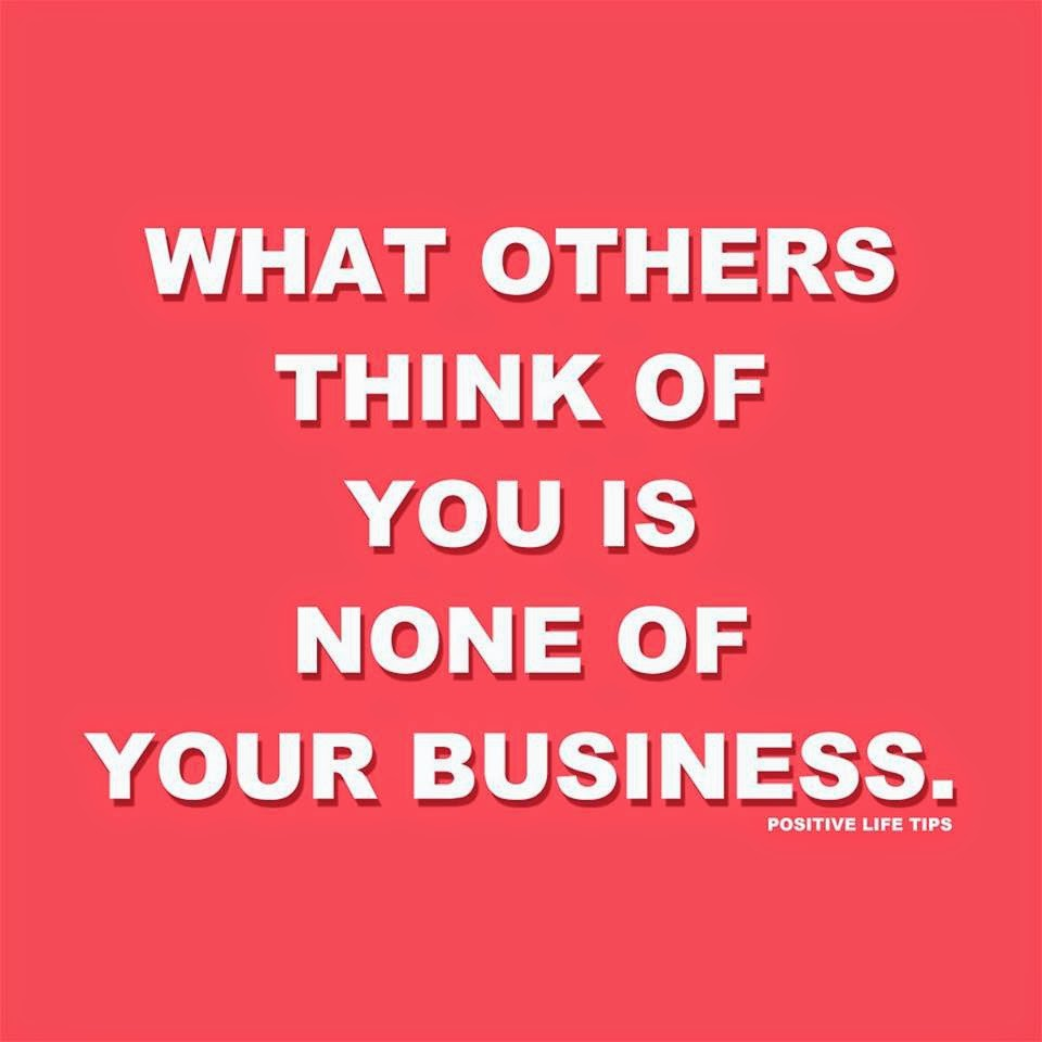 What Others Think Of You Is None Of Your Business Quotes