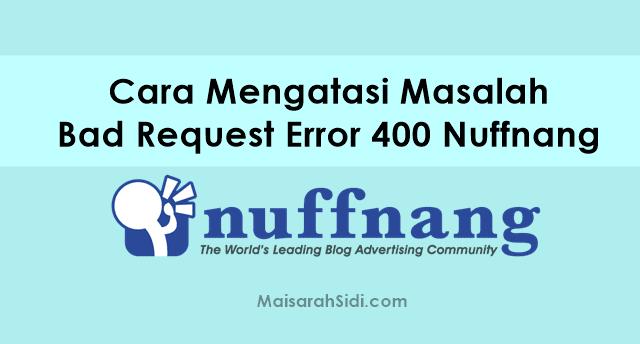 Cara Mengatasi Masalah Bad Request Error 400 Nuffnang
