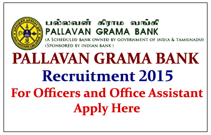 Pallavan Grama Bank Recruitment 2015 for Officers and Office Assistant