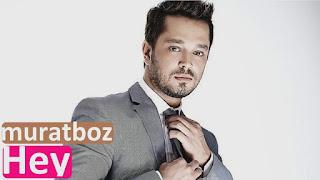 Murat Boz, Müzik, Hey Şarkı Sözleri, Şarkı Sözleri, Murat Boz Hey