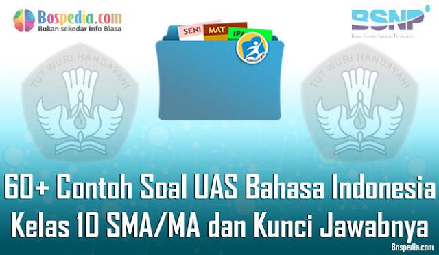 60+ Contoh Soal UAS Bahasa Indonesia Kelas 10 SMA/MA dan Kunci Jawabnya Terbaru