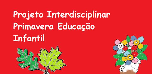 Projeto Interdisciplinar Primavera Educação Infantil