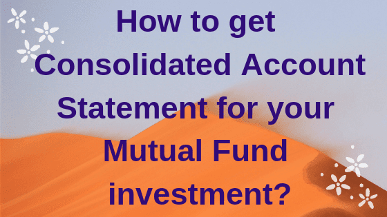How to get Consolidated Account Statement for your Mutual Fund