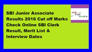 SBI Junior Associate Results 2016 Cut off Marks Check Online SBI Clerk Result, Merit List & Interview Dates