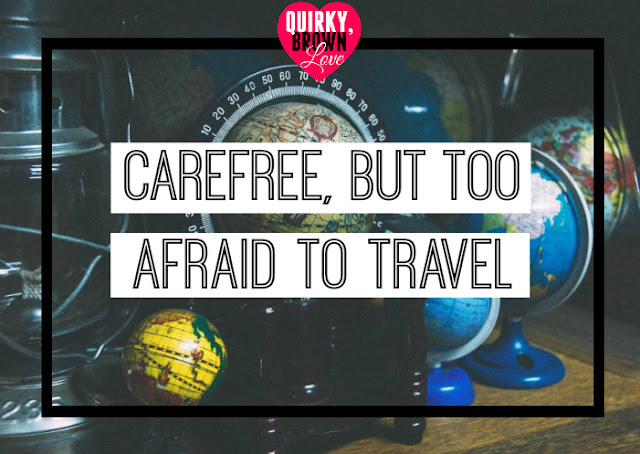 Quirky, Brown Love: Carefree Spirit, It's Okay To Admit That You Love The Idea of Travel, But Are Afraid To Actually Do It