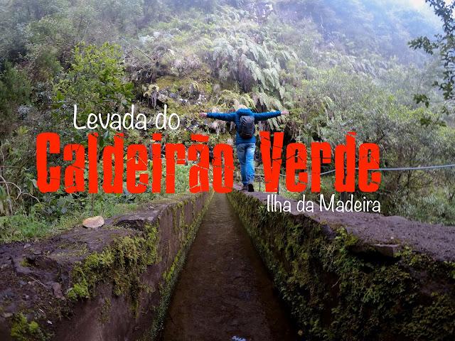 Roteiro completo para visitar a Ilha da Madeira, O que visitar na Ilha da Madeira, Levada do Caldeirão Verde