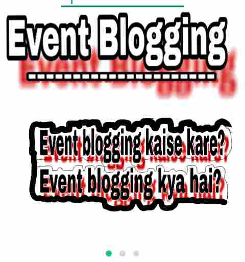 Event blogging kaise kare. Event blogging kaise karte hain. Event blogging kya hai .