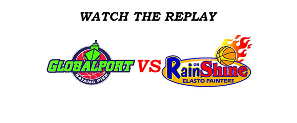 List of Replay Videos GlobalPort vs Rain or Shine @ Legazpi City, Albay August 27, 2016
