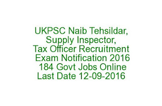 UKPSC Naib Tehsildar, Supply Inspector, Tax Officer Recruitment Exam Notification 2016 184 Govt Jobs Online Last Date12-09-2016