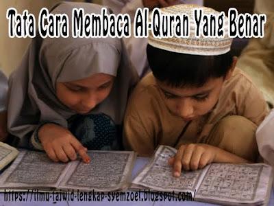 Tata Cara Membaca Al-Quran Yang Benar