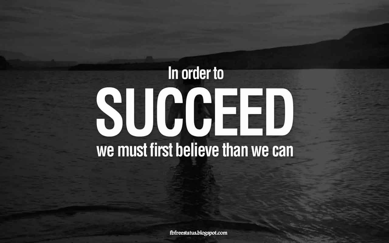 In order to succeed we must first believe than we can.