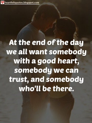 At The End Of The Day We All Want Somebody With A Good Heart