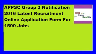 APPSC Group 3 Notification 2016 Latest Recruitment Online Application Form For 1500 Jobs