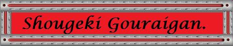 http://planetsatsus.blogspot.com/2014/12/projeto-shougeki-gouraigan-completo.html