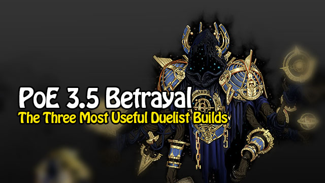 PoE 3 5 Betrayal The Three Most Useful Duelist Builds