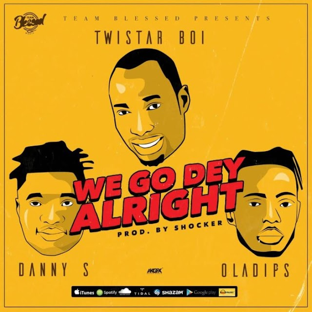 [Music] Twistar Ft. Danny S & OlaDips – We Go Dey Alright (Remix)