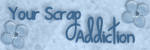 Your Scrap Addiction