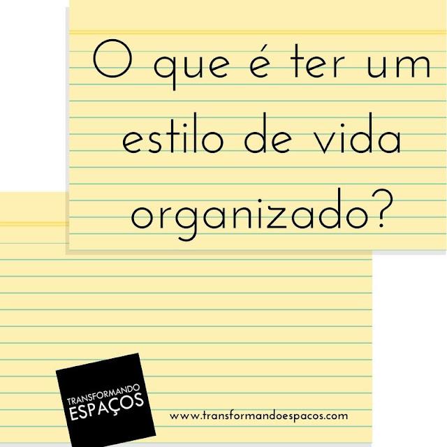 O que é ter um Estilo de Vida Organizado?
