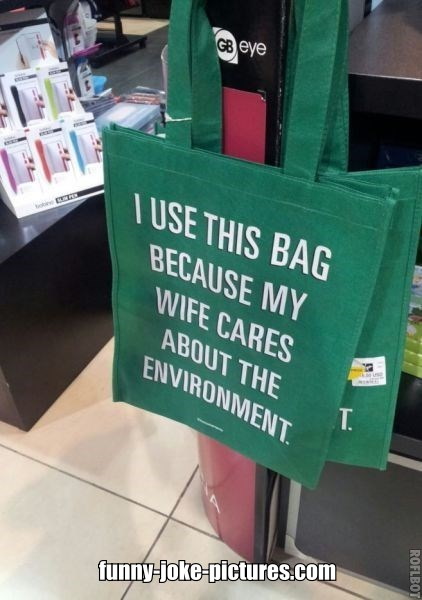 I use this bag because my wife cares about the environment