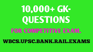 10000+ GK-QUESTIONS FOR COMPETITIVE EXAMINATIONS LIKE WBCS,UPSC,BANK,RAIL