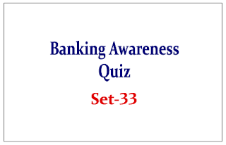 Important Banking Awareness Quiz for Upcoming Bank PO and Clerk Exams Set-33