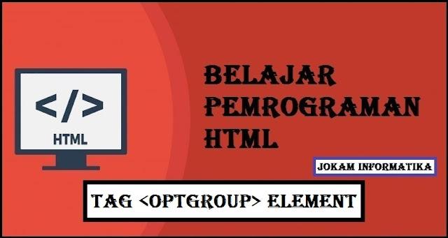 Belajar Pemrograman HTML Optgroup Tag Element - JOKAM INFORMATIKA