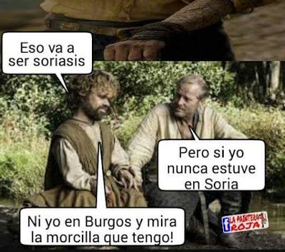 Eso va a ser soriasis ,  pero si yo nunca estuve en Soria ,  ni yo en Burgos, y mira qué morcilla tengo