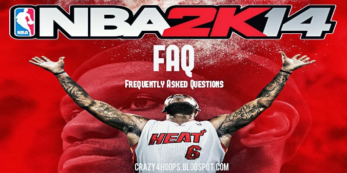 NBA 2k14 FAQ : Frequently Asked Questions about NBA 2k14