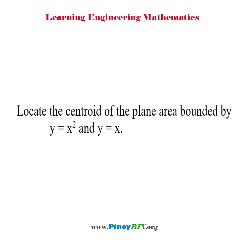 Locate the centroid of the plane area bounded by y = x^2 and y = x.