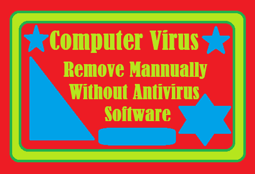 http://www.wikigreen.in/2015/05/manually-remove-computer-viruses.html