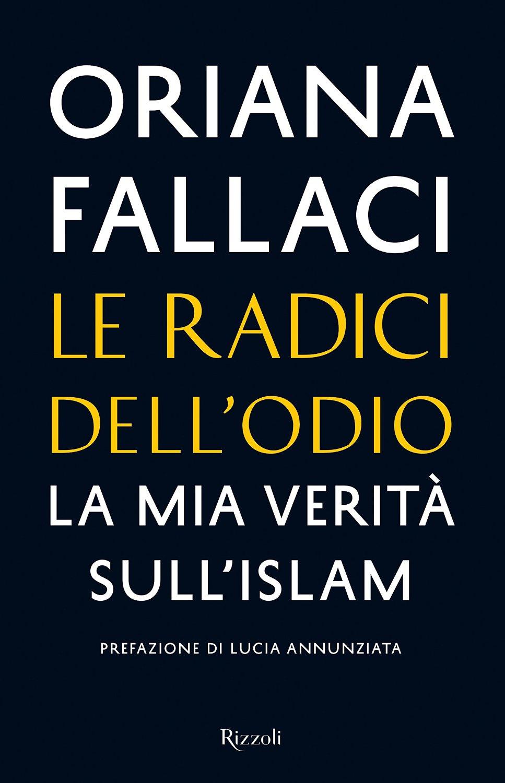 I libri sono la mia vita: Le radici dell'odio: La mia verità sull'Islam di Oriana  Fallaci