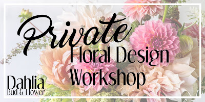 Dahlia Bud and Flower - Private Floral Design Workshop Classes - Sign Up Today!