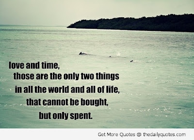 World's Best Love Quotes: love and time, those are the only two things