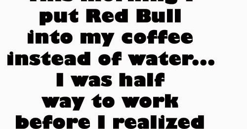 This morning I put Red Bull into my coffee instead of