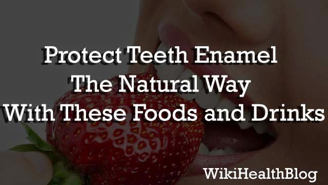 Protect Teeth Enamel The Natural Way With These Foods and Drinks : WikihealthBlog