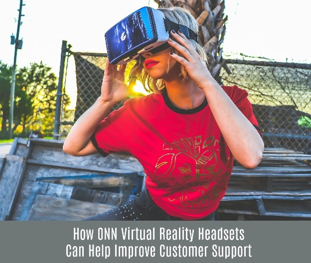 How ONN Virtual Reality Headsets Can Help Improve Customer Support