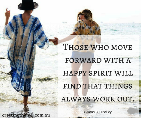 Those who move forward with a happy spirit will find that things always work out