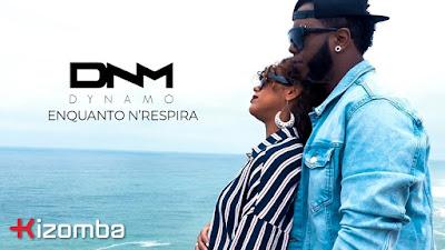 """Dynamo - Enquanto N'Respira """"Kizomba"""" 2018 DOWNLOAD MP3"""
