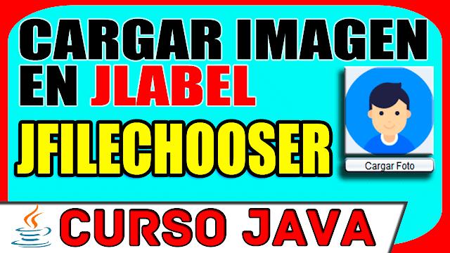 Curso de JAVA: Cómo cargar una imagen y/o foto en un JLabel de un formulario, utilizando JFileChooser?