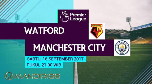 Prediksi Bola : Watford Vs Manchester City , Sabtu 16 September 2017 Pukul 21.00 WIB