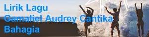 Lirik Lagu Gamaliel Audrey Cantika - Bahagia
