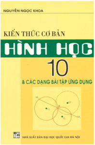 Kiến Thức Cơ Bản Hình Học 10 và Các Dạng Bài Tập Ứng Dụng - Nguyễn Ngọc Khoa